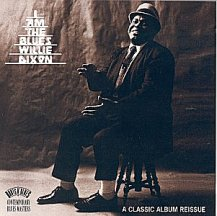 Willie Dixon: I Am The Blues