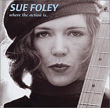 Sue Foley: Where the Action Is
