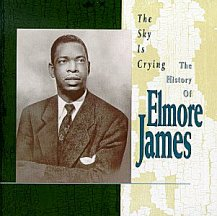 Elmore James: History of ~ The Sky is Crying