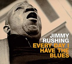 Jimmy Rushing: Every Day I Have the Blues